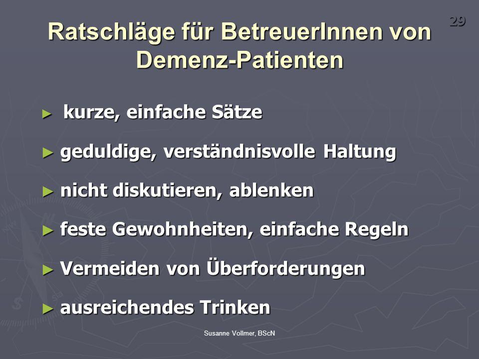 Susanne Vollmer, BScN Ratschläge für BetreuerInnen von Demenz-Patienten ► kurze, einfache Sätze ► geduldige, verständnisvolle Haltung ► nicht diskutie