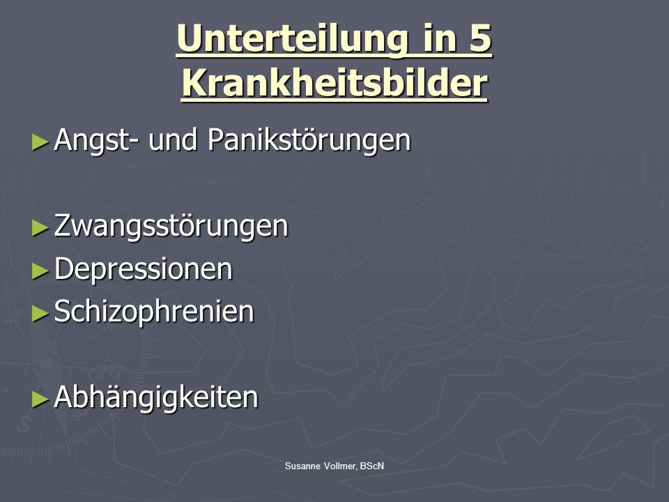 Susanne Vollmer, BScN ► Angst- und Panikstörungen ► Zwangsstörungen ► Depressionen ► Schizophrenien ► Abhängigkeiten Unterteilung in 5 Krankheitsbilde