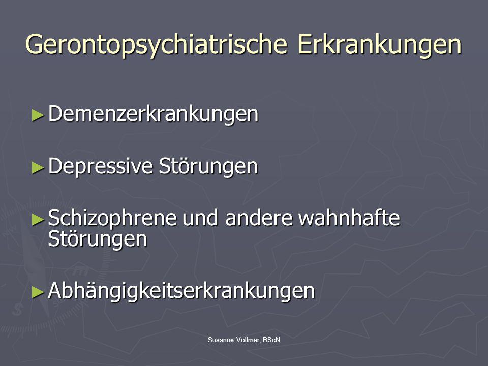 Susanne Vollmer, BScN Gerontopsychiatrische Erkrankungen ► Demenzerkrankungen ► Depressive Störungen ► Schizophrene und andere wahnhafte Störungen ► A