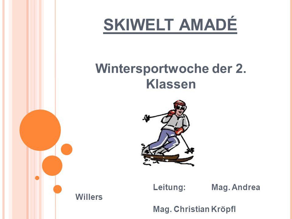 SKIWELT AMADÉ Wintersportwoche der 2. Klassen Leitung: Mag. Andrea Willers Mag. Christian Kröpfl