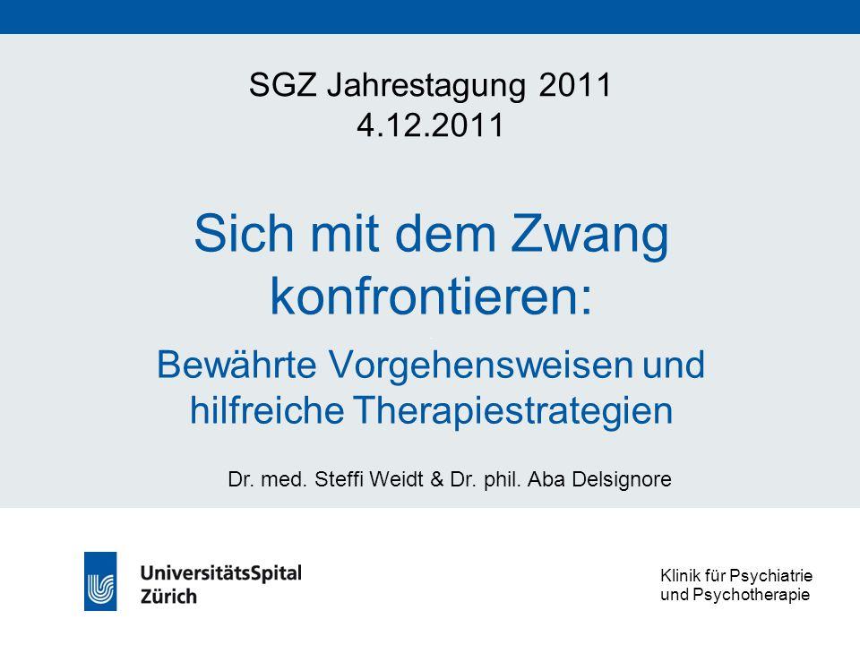 Sich mit dem Zwang konfrontieren:. Bewährte Vorgehensweisen und hilfreiche Therapiestrategien SGZ Jahrestagung 2011 4.12.2011 Dr. med. Steffi Weidt &
