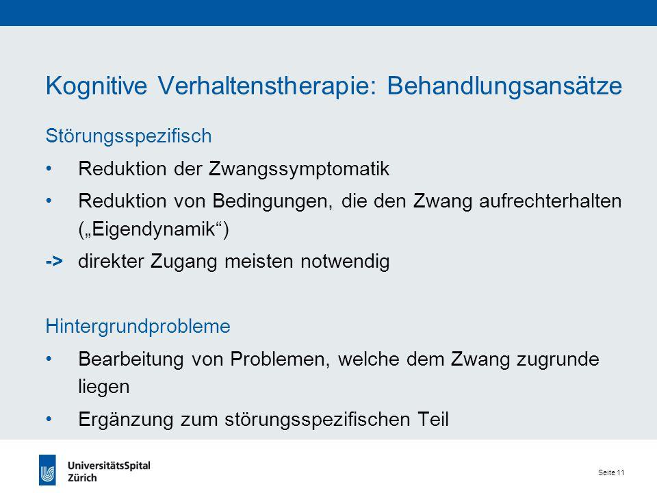 Seite 11 Kognitive Verhaltenstherapie: Behandlungsansätze Störungsspezifisch Reduktion der Zwangssymptomatik Reduktion von Bedingungen, die den Zwang