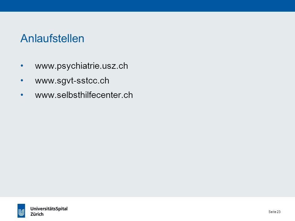 Seite 23 Anlaufstellen www.psychiatrie.usz.ch www.sgvt-sstcc.ch www.selbsthilfecenter.ch