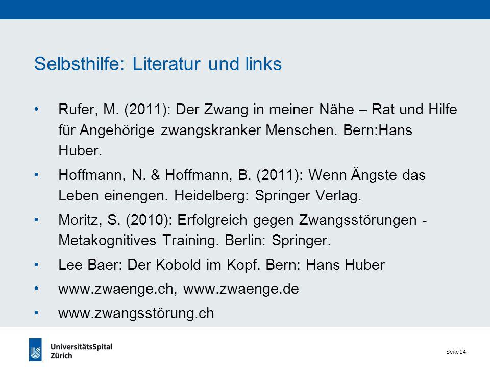 Seite 24 Selbsthilfe: Literatur und links Rufer, M. (2011): Der Zwang in meiner Nähe – Rat und Hilfe für Angehörige zwangskranker Menschen. Bern:Hans