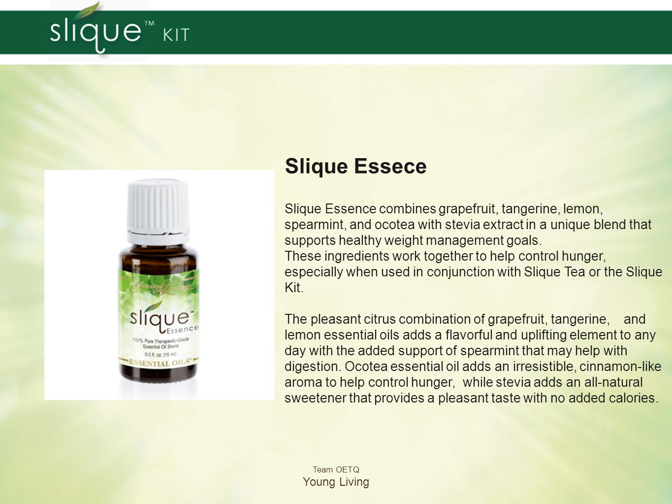 Team OETQ Young Living Slique Essece Slique Essence combines grapefruit, tangerine, lemon, spearmint, and ocotea with stevia extract in a unique blend