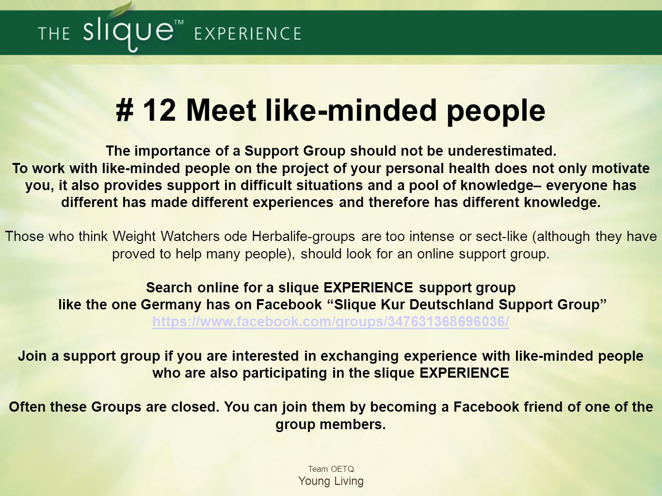 # 12 Meet like-minded people The importance of a Support Group should not be underestimated. To work with like-minded people on the project of your pe