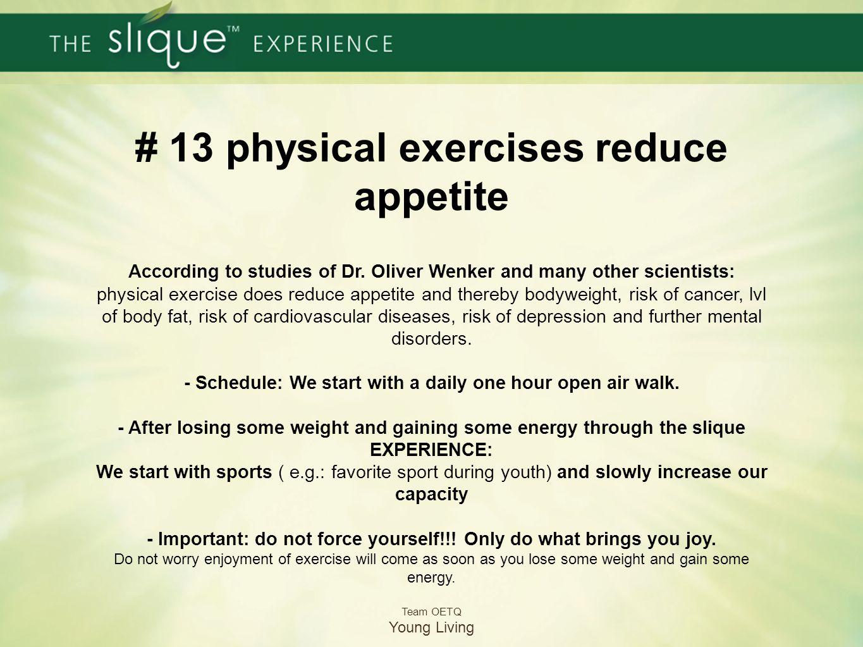 # 13 Körperliche Aktivitäten reduzieren den Appetit Nach Forschungsergebnissen von Dr. Oliver Wencker sowie zahlreichen anderen Studien: Physische Akt