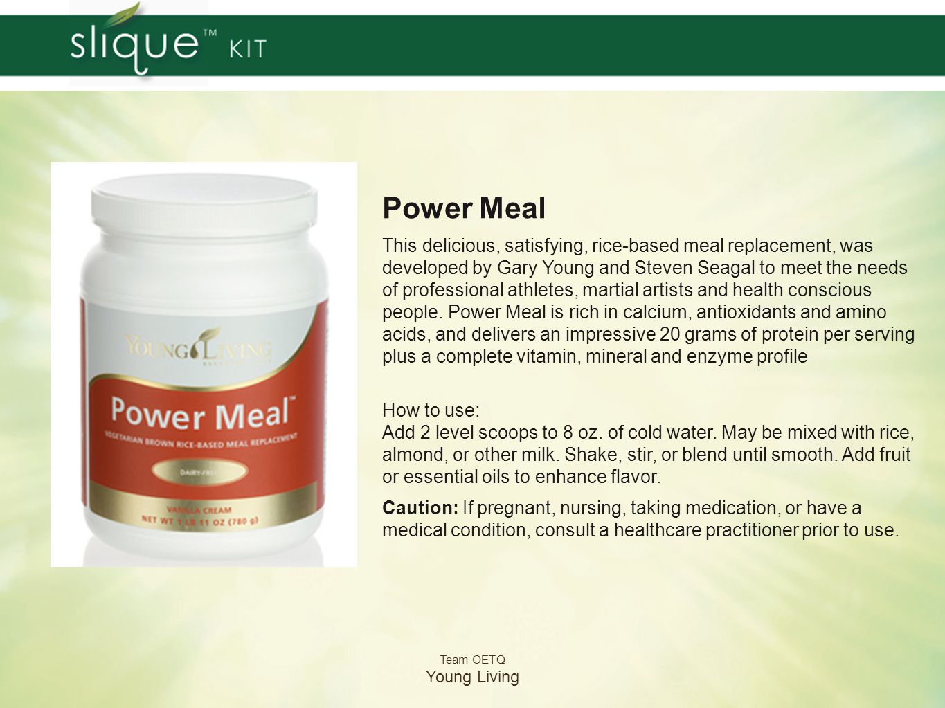 Team OETQ Young Living Power Meal This delicious, satisfying, rice-based meal replacement, was developed by Gary Young and Steven Seagal to meet the n