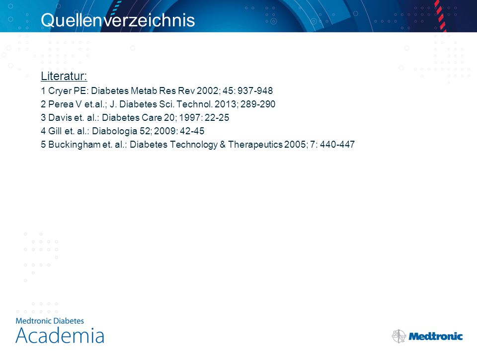Quellenverzeichnis Literatur: 1 Cryer PE: Diabetes Metab Res Rev 2002; 45: 937-948 2 Perea V et.al.; J. Diabetes Sci. Technol. 2013; 289-290 3 Davis e