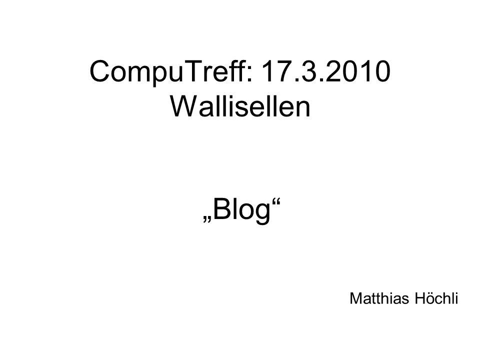 """CompuTreff: 17.3.2010 Wallisellen """"Blog Matthias Höchli"""