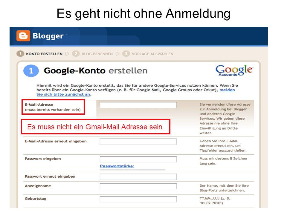 Es geht nicht ohne Anmeldung Es muss nicht ein Gmail-Mail Adresse sein.