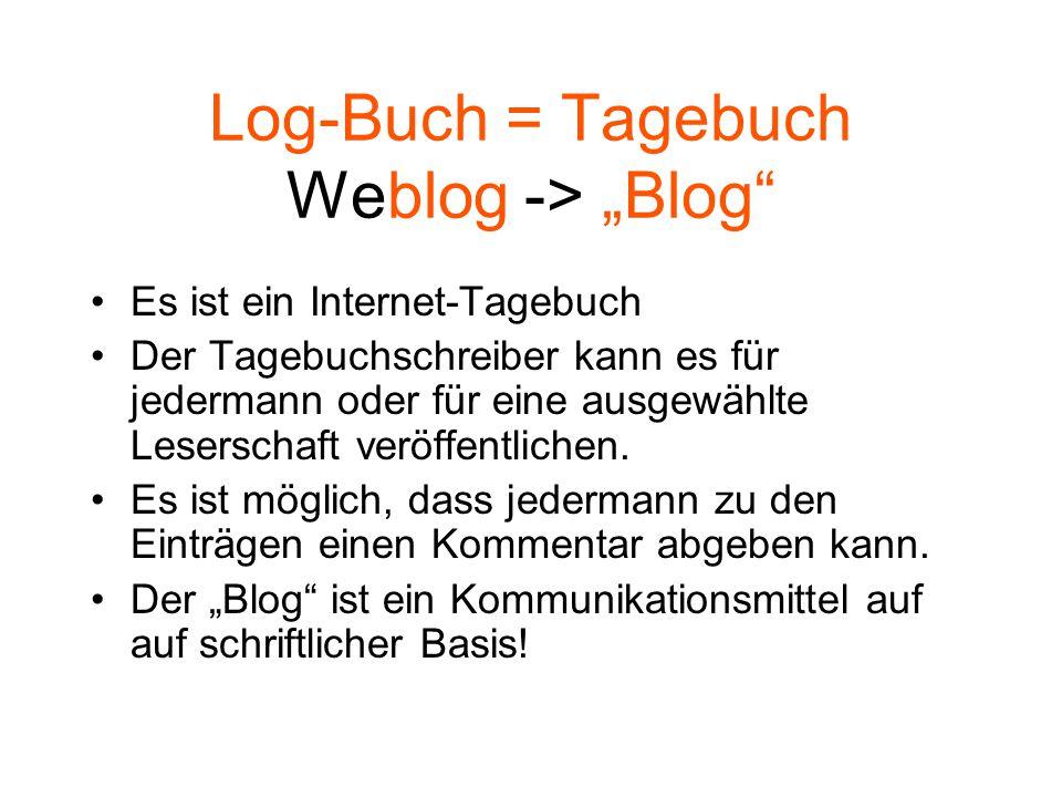 """Log-Buch = Tagebuch Weblog -> """"Blog Es ist ein Internet-Tagebuch Der Tagebuchschreiber kann es für jedermann oder für eine ausgewählte Leserschaft veröffentlichen."""