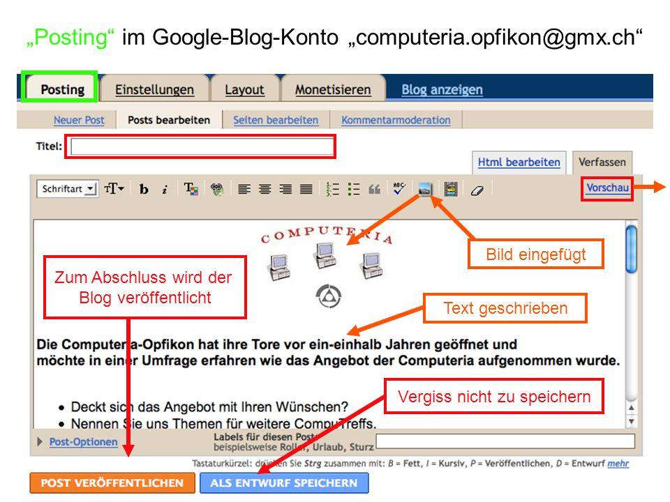 """""""Posting im Google-Blog-Konto """"computeria.opfikon@gmx.ch Vergiss nicht zu speichern Zum Abschluss wird der Blog veröffentlicht Bild eingefügt Text geschrieben"""