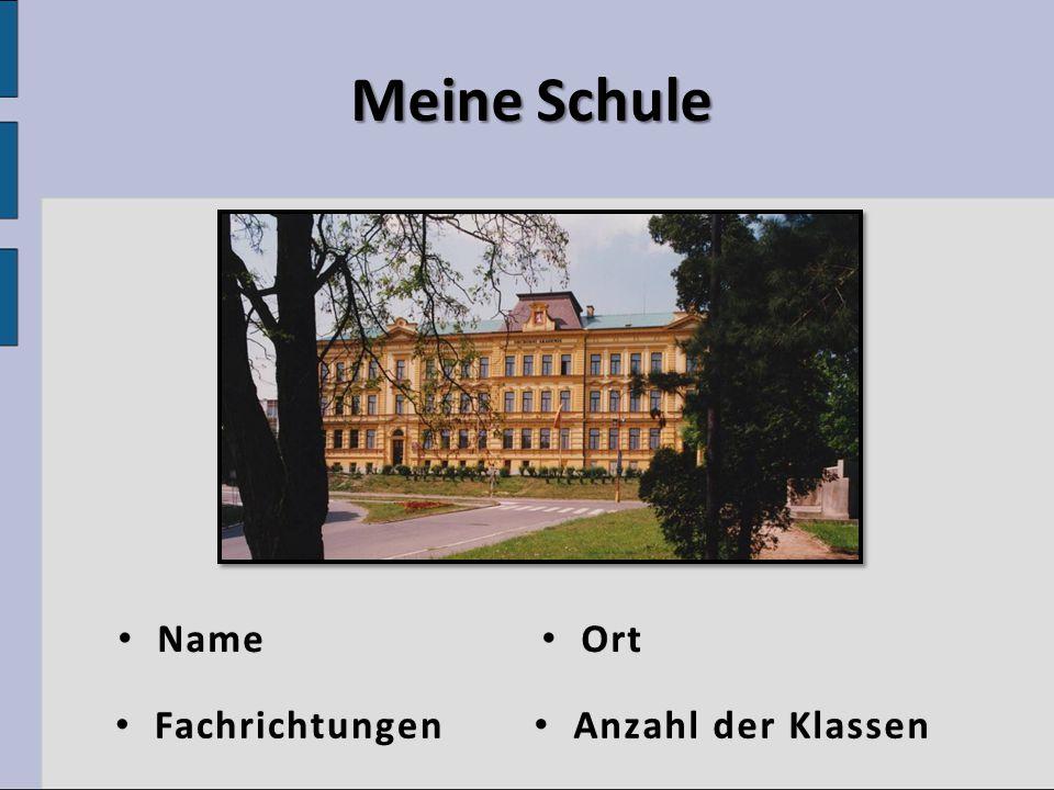 Meine Schule Anzahl der Klassen Anzahl der Klassen Fachrichtungen Fachrichtungen Ort Ort Name Name