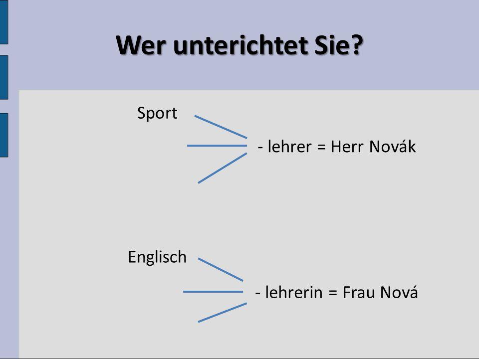 Wer unterichtet Sie? - lehrer = Herr Novák - lehrerin = Frau Nová Sport Englisch