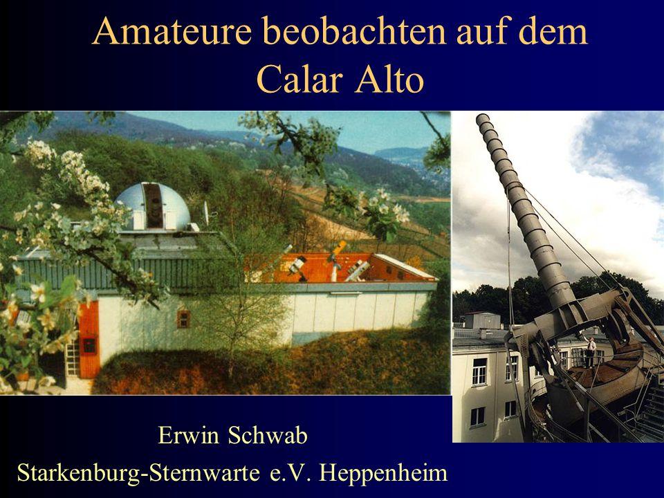 Amateure beobachten auf dem Calar Alto Erwin Schwab Starkenburg-Sternwarte e.V. Heppenheim
