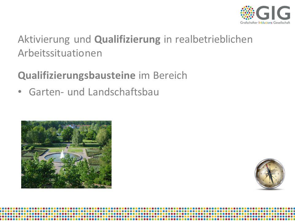 Aktivierung und Qualifizierung in realbetrieblichen Arbeitssituationen Qualifizierungsbausteine im Bereich Garten- und Landschaftsbau