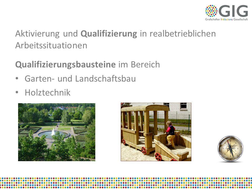 Aktivierung und Qualifizierung in realbetrieblichen Arbeitssituationen Qualifizierungsbausteine im Bereich Garten- und Landschaftsbau Holztechnik