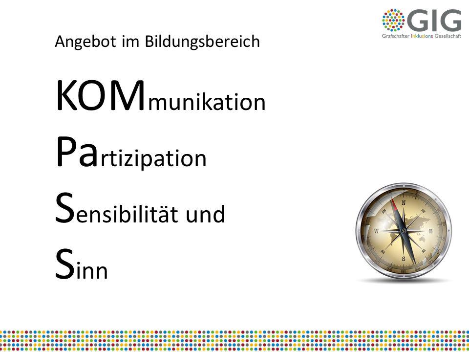 KOM munikation Pa rtizipation S ensibilität und S inn Angebot im Bildungsbereich