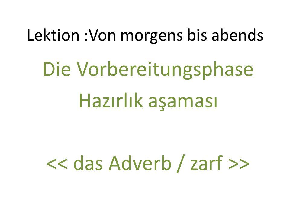 Lektion :Von morgens bis abends Die Vorbereitungsphase Hazırlık aşaması >
