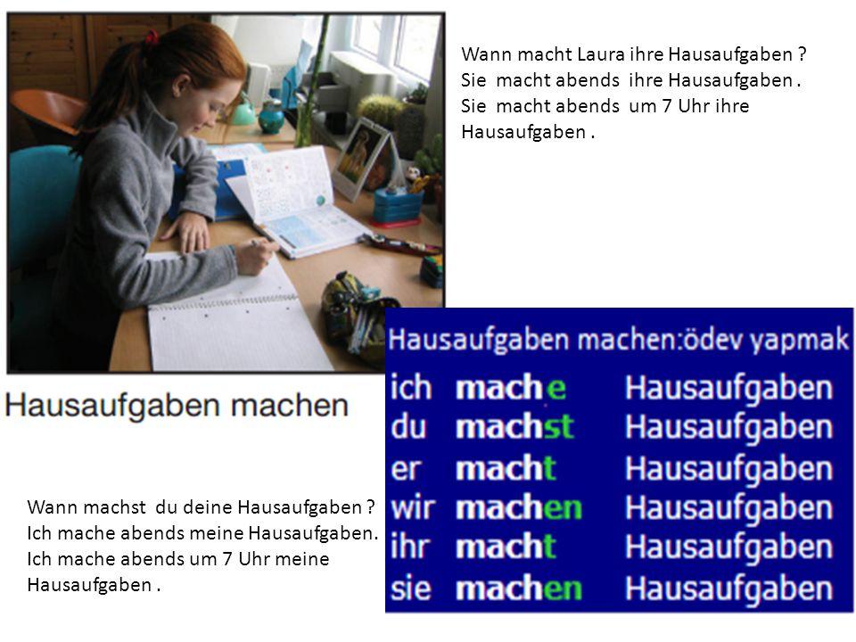 Wann macht Laura ihre Hausaufgaben ? Sie macht abends ihre Hausaufgaben. Sie macht abends um 7 Uhr ihre Hausaufgaben. Wann machst du deine Hausaufgabe