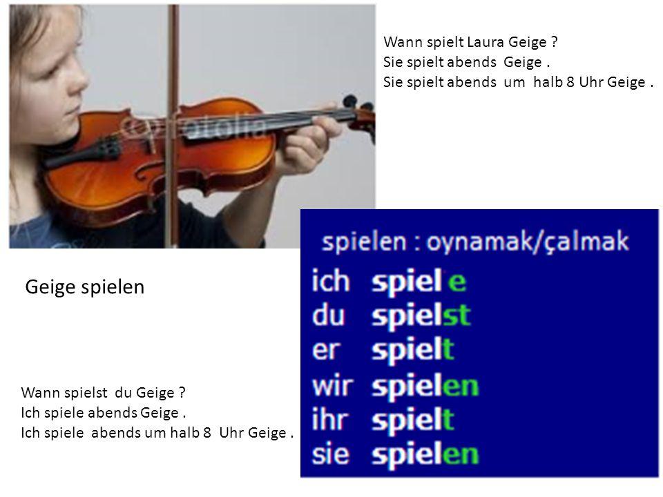 Geige spielen Wann spielt Laura Geige ? Sie spielt abends Geige. Sie spielt abends um halb 8 Uhr Geige. Wann spielst du Geige ? Ich spiele abends Geig