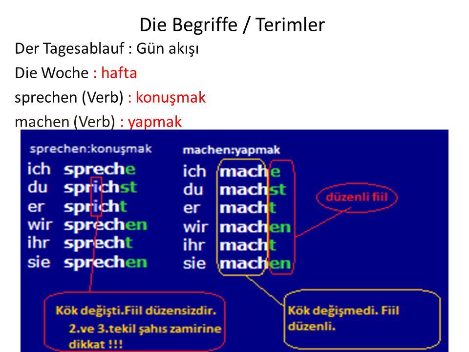 Die Begriffe / Terimler Der Tagesablauf : Gün akışı Die Woche : hafta sprechen (Verb) : konuşmak machen (Verb) : yapmak