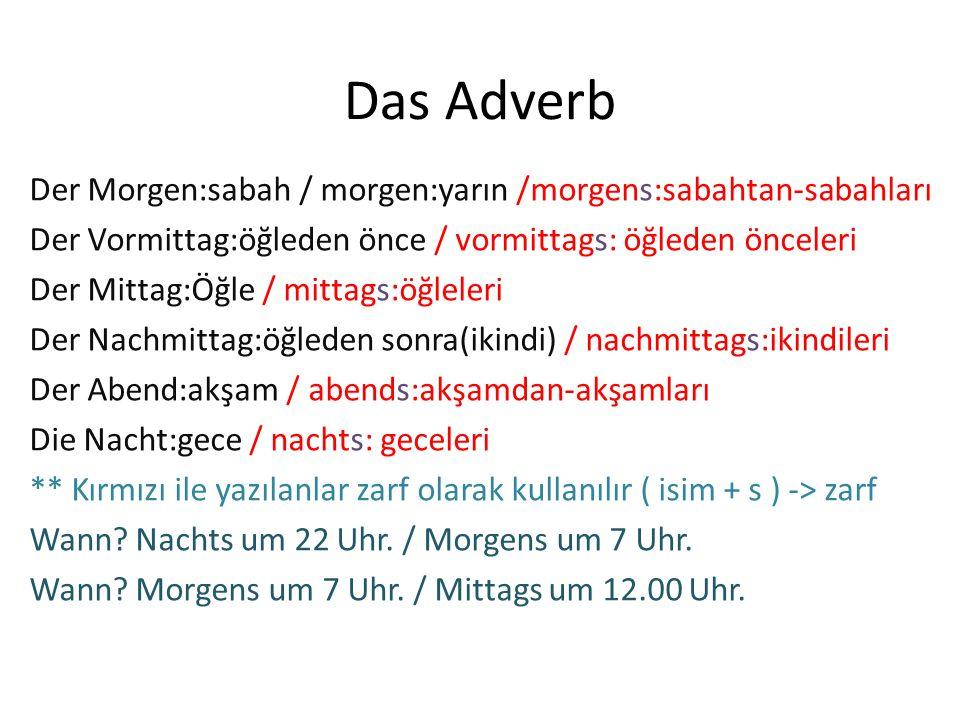 Das Adverb Der Morgen:sabah / morgen:yarın /morgens:sabahtan-sabahları Der Vormittag:öğleden önce / vormittags: öğleden önceleri Der Mittag:Öğle / mit