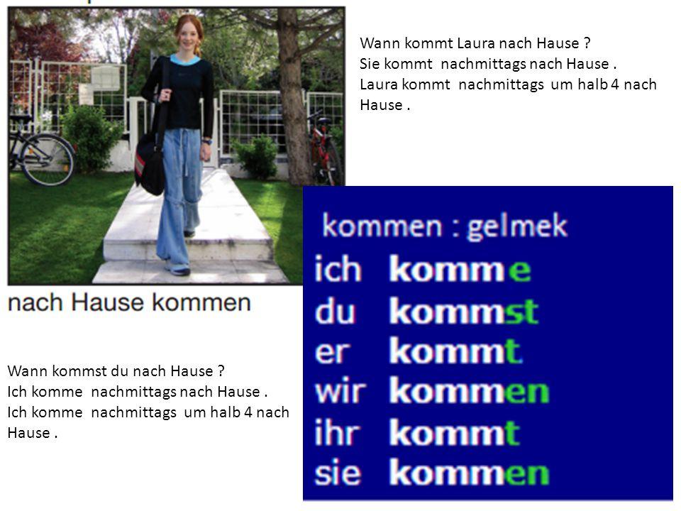 Wann kommt Laura nach Hause ? Sie kommt nachmittags nach Hause. Laura kommt nachmittags um halb 4 nach Hause. Wann kommst du nach Hause ? Ich komme na