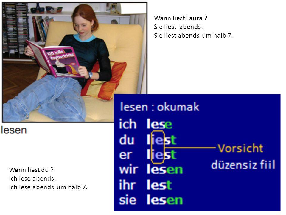 Wann liest Laura ? Sie liest abends. Sie liest abends um halb 7. Wann liest du ? Ich lese abends. Ich lese abends um halb 7.