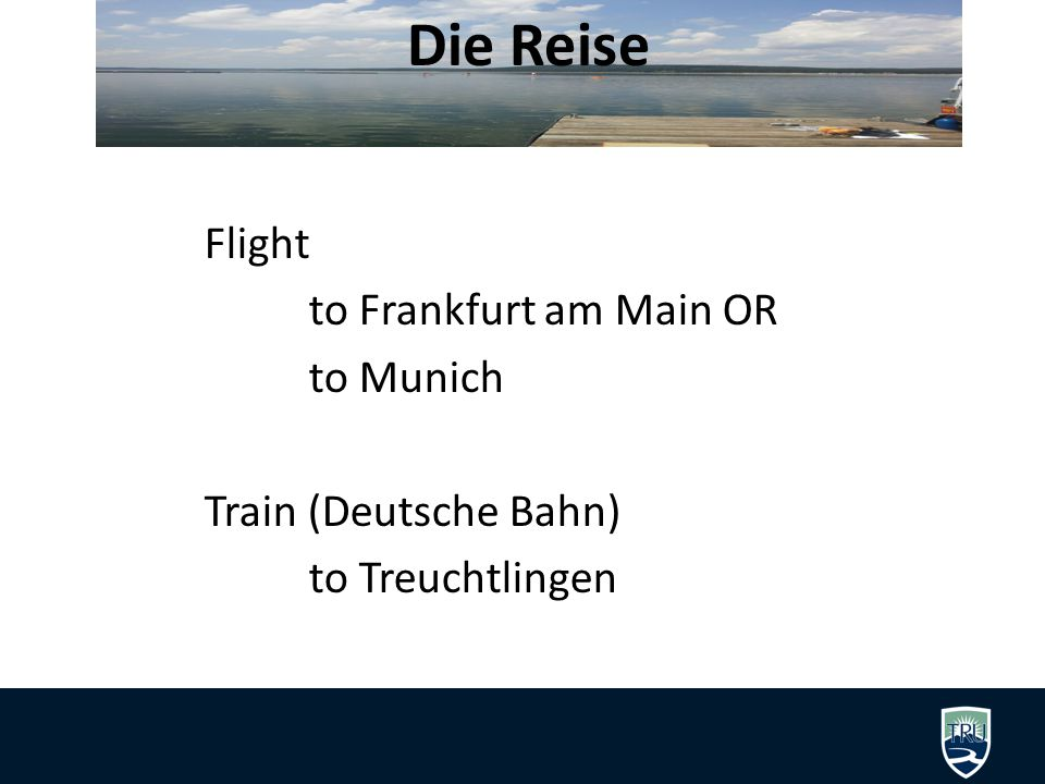Die Reise Flight to Frankfurt am Main OR to Munich Train (Deutsche Bahn) to Treuchtlingen