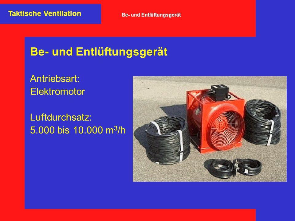 Be- und Entlüftungsgerät Antriebsart: Elektromotor Luftdurchsatz: 5.000 bis 10.000 m 3 /h Taktische Ventilation Be- und Entlüftungsgerät