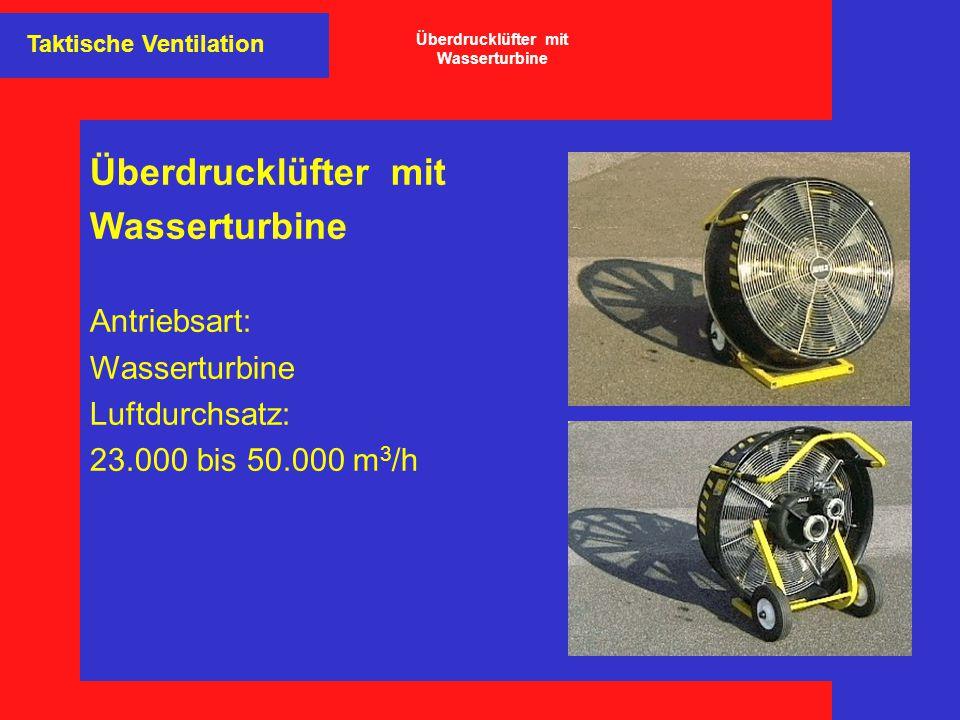 Überdrucklüfter mit Wasserturbine Antriebsart: Wasserturbine Luftdurchsatz: 23.000 bis 50.000 m 3 /h Taktische Ventilation Überdrucklüfter mit Wassert