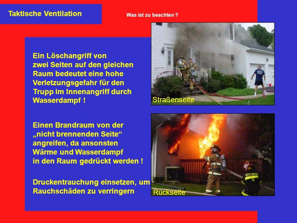 Ein Löschangriff von zwei Seiten auf den gleichen Raum bedeutet eine hohe Verletzungsgefahr für den Trupp im Innenangriff durch Wasserdampf ! Einen Br