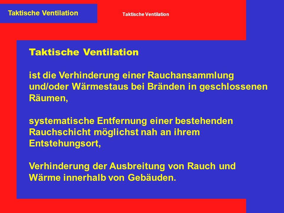 Taktische Ventilation ist die Verhinderung einer Rauchansammlung und/oder Wärmestaus bei Bränden in geschlossenen Räumen, systematische Entfernung ein