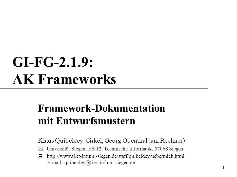 1 GI-FG-2.1.9: AK Frameworks Framework-Dokumentation mit Entwurfsmustern Klaus Quibeldey-Cirkel; Georg Odenthal (am Rechner)  Universität Siegen, FB