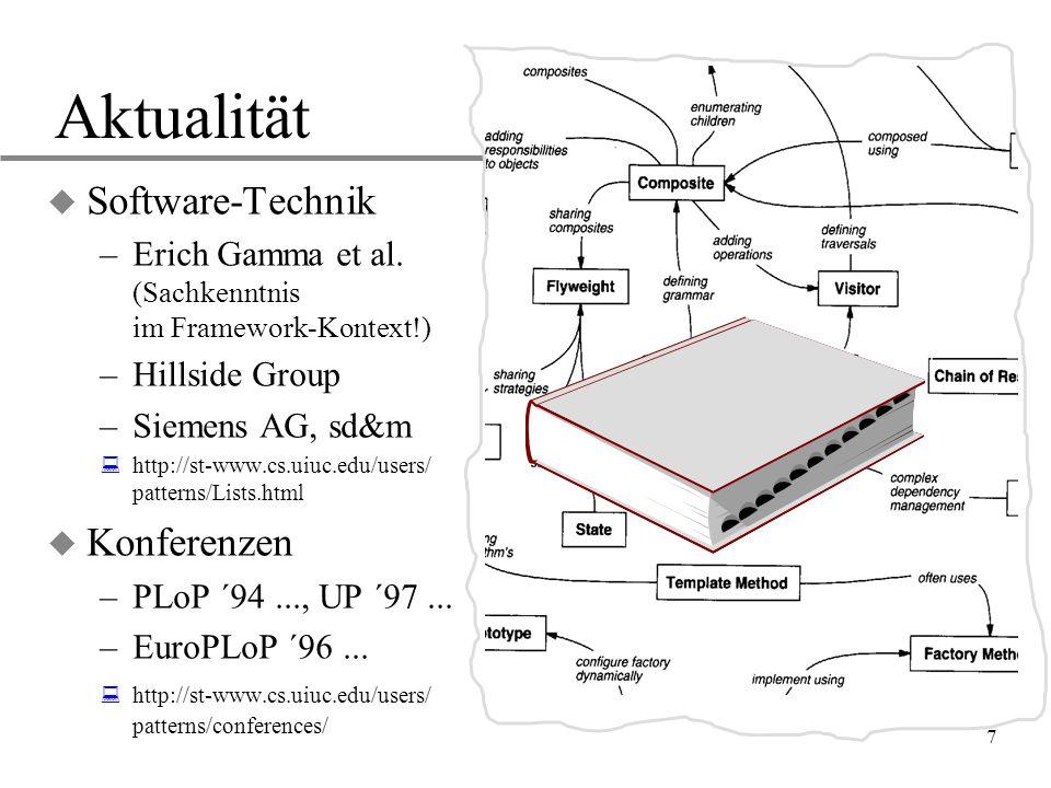 7 Aktualität u Software-Technik –Erich Gamma et al. (Sachkenntnis im Framework-Kontext!) –Hillside Group –Siemens AG, sd&m  http://st-www.cs.uiuc.edu