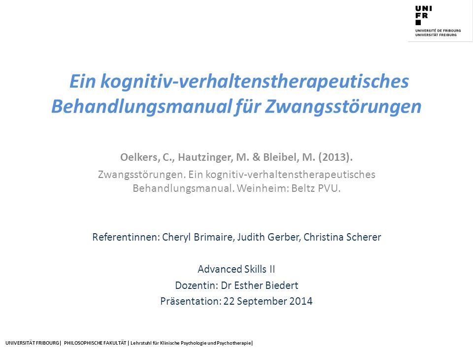UNIVERSITÄT FRIBOURG| PHILOSOPHISCHE FAKULTÄT | Lehrstuhl für Klinische Psychologie und Psychotherapie| Ein kognitiv-verhaltenstherapeutisches Behand