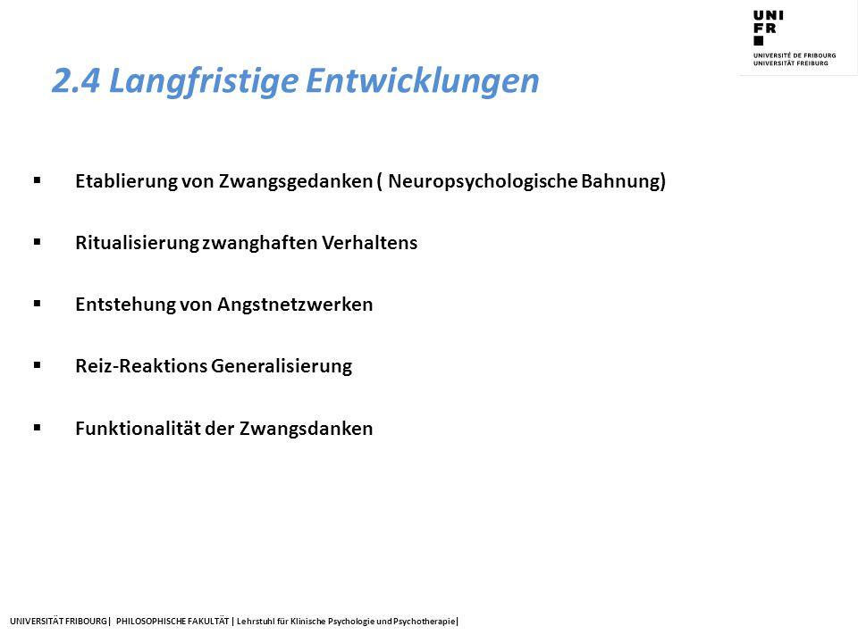 UNIVERSITÄT FRIBOURG| PHILOSOPHISCHE FAKULTÄT | Lehrstuhl für Klinische Psychologie und Psychotherapie| 2.4 Langfristige Entwicklungen  Etablierung
