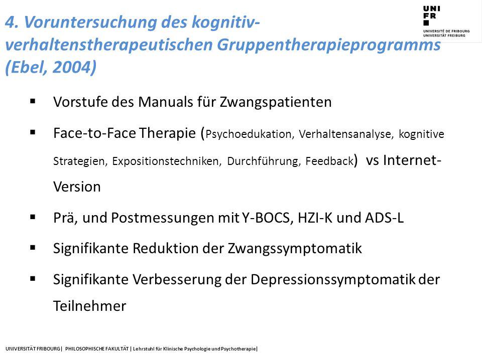 UNIVERSITÄT FRIBOURG| PHILOSOPHISCHE FAKULTÄT | Lehrstuhl für Klinische Psychologie und Psychotherapie| 4. Voruntersuchung des kognitiv- verhaltensth