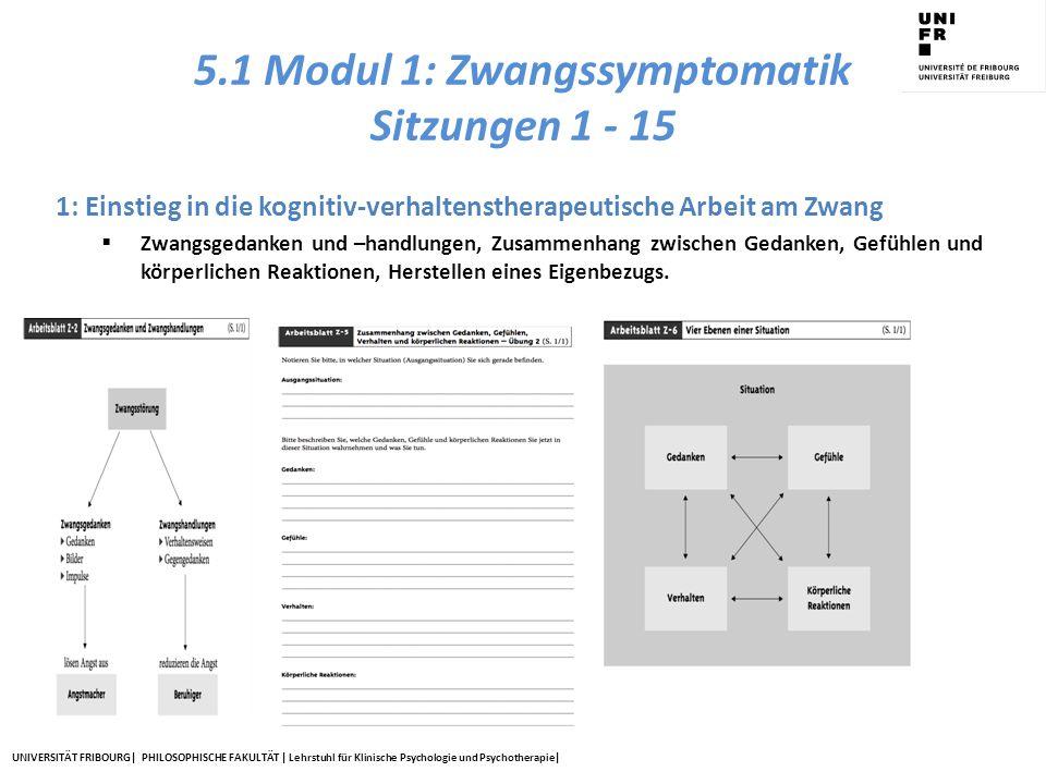 UNIVERSITÄT FRIBOURG| PHILOSOPHISCHE FAKULTÄT | Lehrstuhl für Klinische Psychologie und Psychotherapie| 5.1 Modul 1: Zwangssymptomatik Sitzungen 1 -