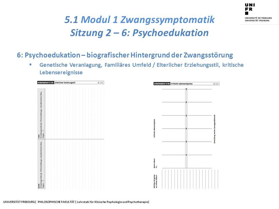 UNIVERSITÄT FRIBOURG| PHILOSOPHISCHE FAKULTÄT | Lehrstuhl für Klinische Psychologie und Psychotherapie| 5.1 Modul 1 Zwangssymptomatik Sitzung 2 – 6: