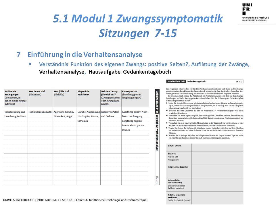 UNIVERSITÄT FRIBOURG| PHILOSOPHISCHE FAKULTÄT | Lehrstuhl für Klinische Psychologie und Psychotherapie| 5.1 Modul 1 Zwangssymptomatik Sitzungen 7-15