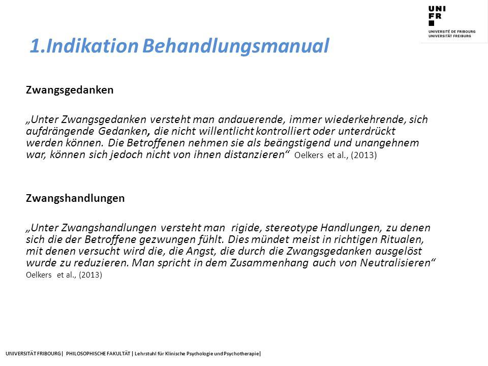 UNIVERSITÄT FRIBOURG| PHILOSOPHISCHE FAKULTÄT | Lehrstuhl für Klinische Psychologie und Psychotherapie| 1.Indikation Behandlungsmanual Zwangsgedanken