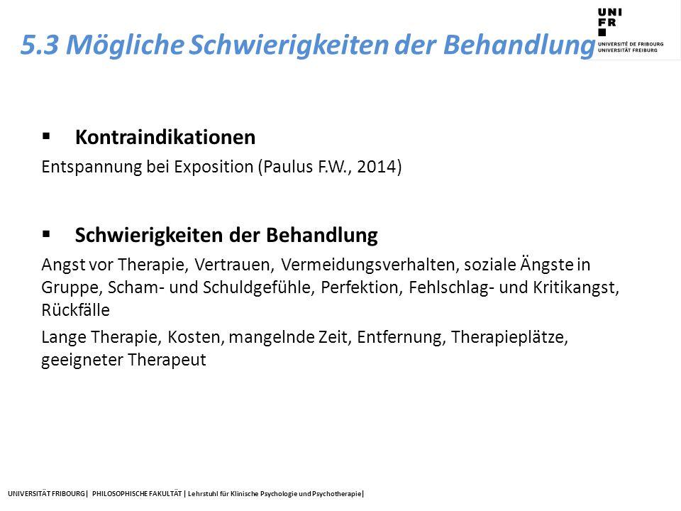 UNIVERSITÄT FRIBOURG| PHILOSOPHISCHE FAKULTÄT | Lehrstuhl für Klinische Psychologie und Psychotherapie| 5.3 Mögliche Schwierigkeiten der Behandlung 