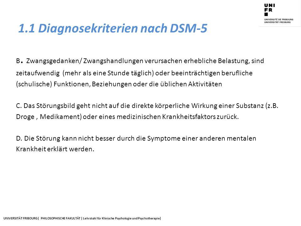 UNIVERSITÄT FRIBOURG| PHILOSOPHISCHE FAKULTÄT | Lehrstuhl für Klinische Psychologie und Psychotherapie| 1.1 Diagnosekriterien nach DSM-5 B. Zwangsged