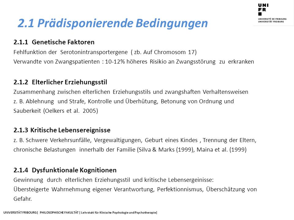 UNIVERSITÄT FRIBOURG| PHILOSOPHISCHE FAKULTÄT | Lehrstuhl für Klinische Psychologie und Psychotherapie| 2.1 Prädisponierende Bedingungen 2.1.1 Geneti
