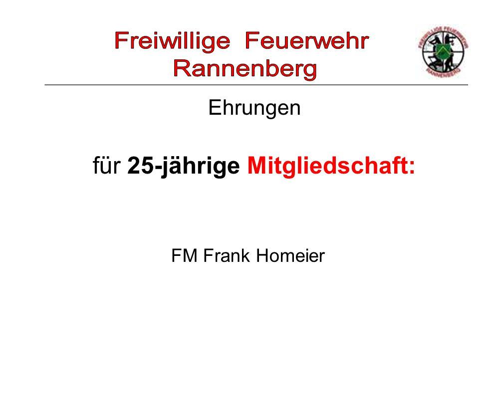 _____________________________________________________ Ehrungen FM Frank Homeier für 25-jährige Mitgliedschaft: