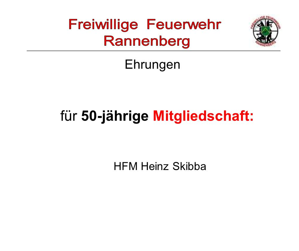 _____________________________________________________ Ehrungen für 50-jährige Mitgliedschaft: HFM Heinz Skibba