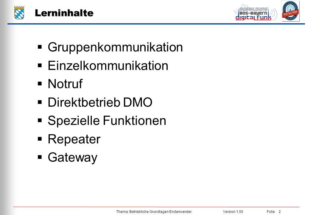 Thema: Betriebliche Grundlagen EndanwenderVersion 1.00 Folie 2 Lerninhalte  Gruppenkommunikation  Einzelkommunikation  Notruf  Direktbetrieb DMO 